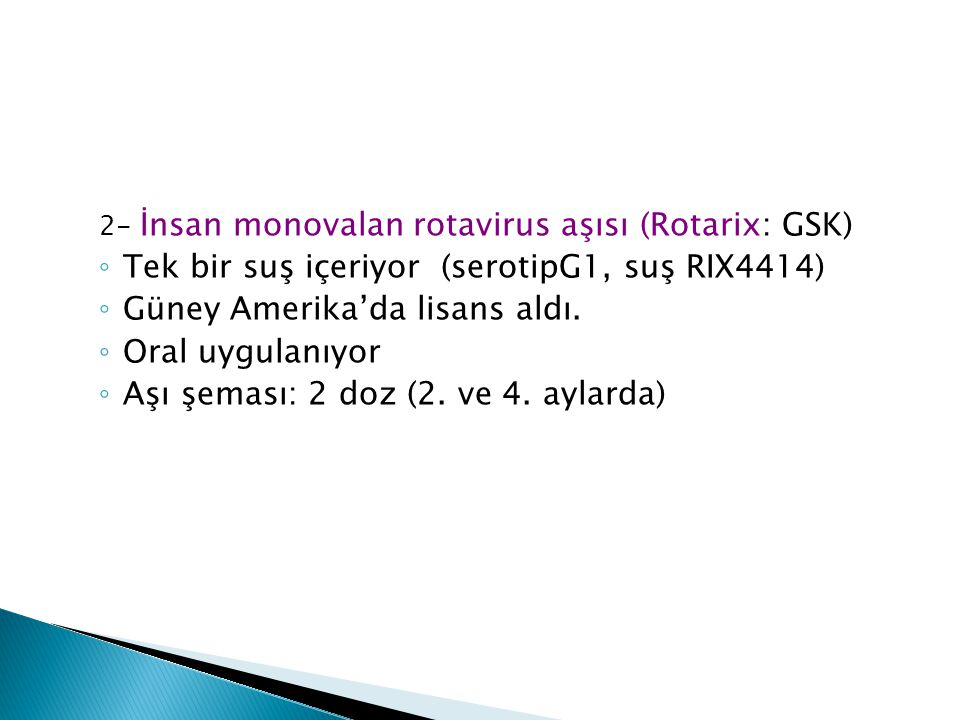 Tek bir suş içeriyor (serotipG1, suş RIX4414)