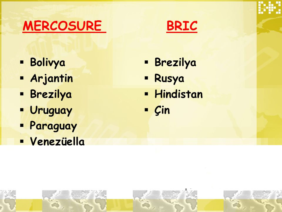 MERCOSURE BRIC Bolivya Arjantin Brezilya Uruguay Paraguay Venezüella