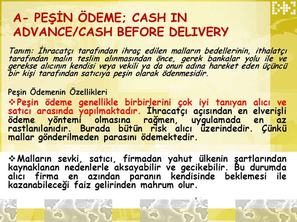 A- PEŞİN ÖDEME; CASH IN ADVANCE/CASH BEFORE DELIVERY