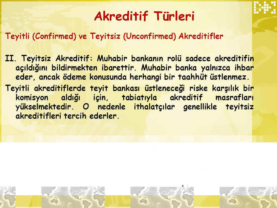 Akreditif Türleri Teyitli (Confirmed) ve Teyitsiz (Unconfirmed) Akreditifler.