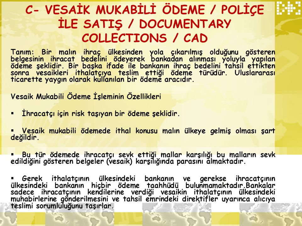 C- VESAİK MUKABİLİ ÖDEME / POLİÇE İLE SATIŞ / DOCUMENTARY COLLECTIONS / CAD
