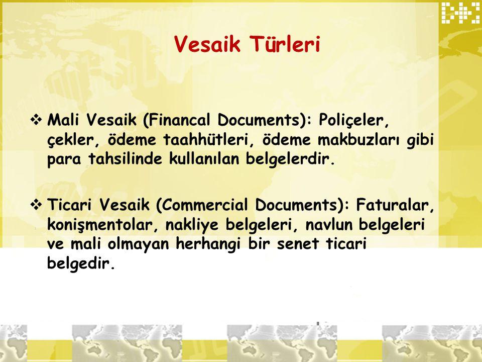Vesaik Türleri Mali Vesaik (Financal Documents): Poliçeler, çekler, ödeme taahhütleri, ödeme makbuzları gibi para tahsilinde kullanılan belgelerdir.
