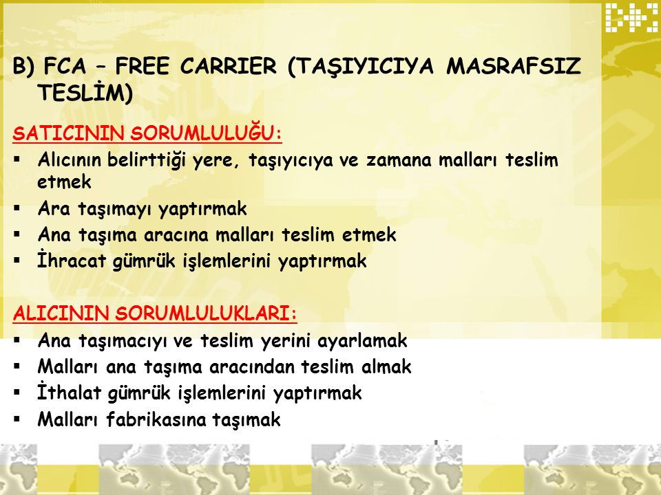 B) FCA – FREE CARRIER (TAŞIYICIYA MASRAFSIZ TESLİM)