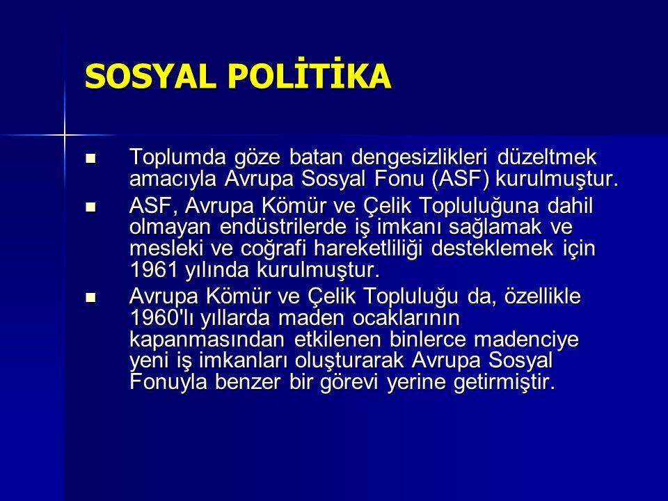 SOSYAL POLİTİKA Toplumda göze batan dengesizlikleri düzeltmek amacıyla Avrupa Sosyal Fonu (ASF) kurulmuştur.
