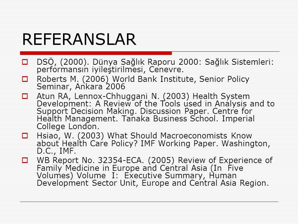 REFERANSLAR DSÖ, (2000). Dünya Sağlık Raporu 2000: Sağlık Sistemleri: performansın iyileştirilmesi, Cenevre.