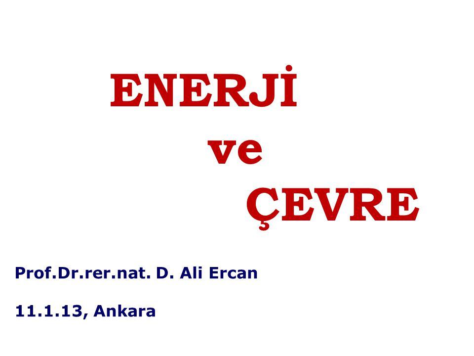 ENERJİ ve ÇEVRE Prof.Dr.rer.nat. D. Ali Ercan 11.1.13, Ankara