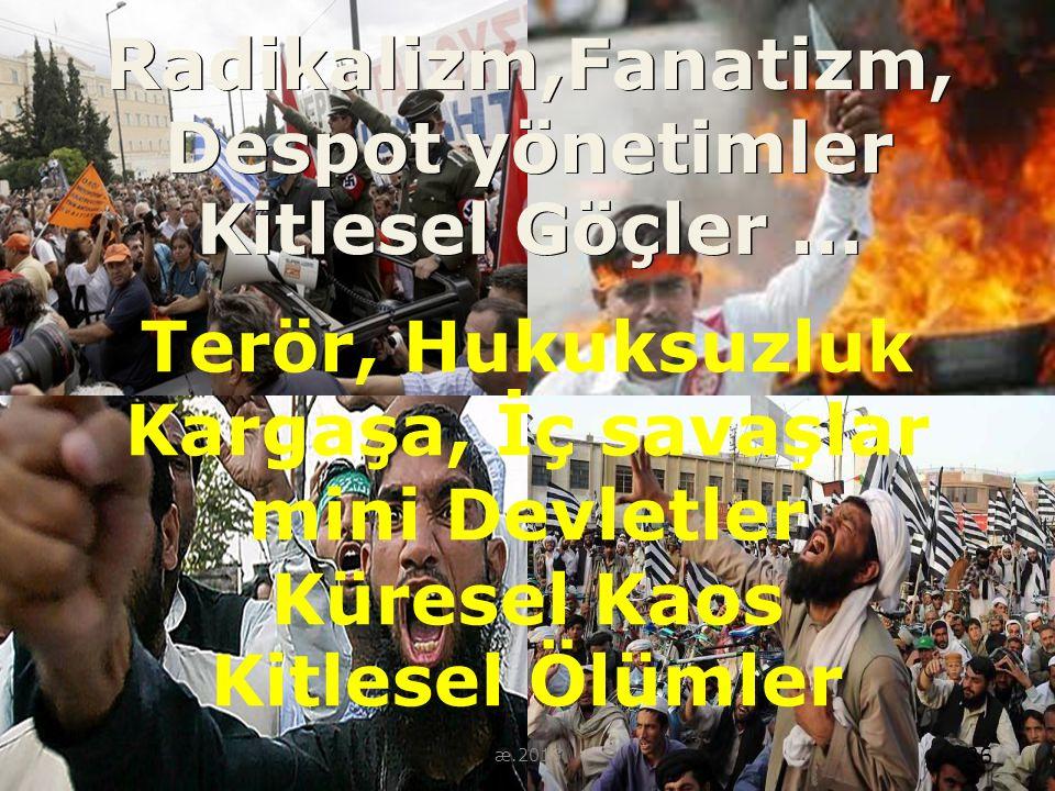 Radikalizm,Fanatizm, Despot yönetimler Kitlesel Göçler …