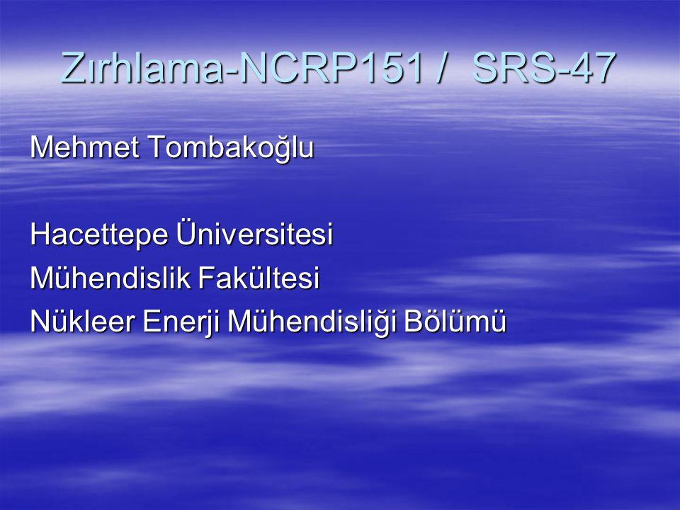Zırhlama-NCRP151 / SRS-47 Mehmet Tombakoğlu Hacettepe Üniversitesi