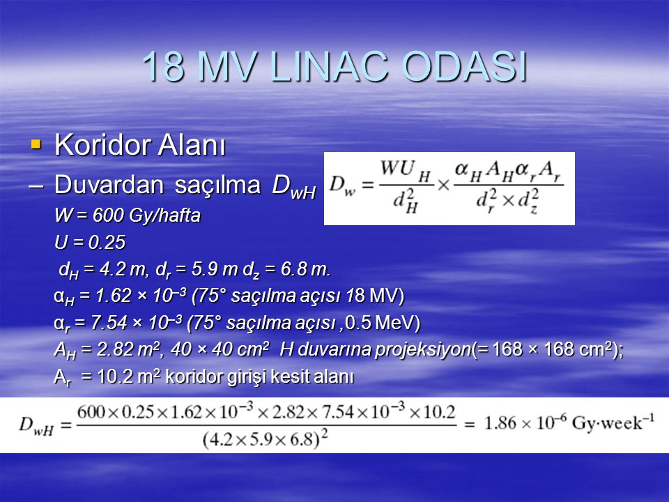 18 MV LINAC ODASI Koridor Alanı Duvardan saçılma DwH W = 600 Gy/hafta
