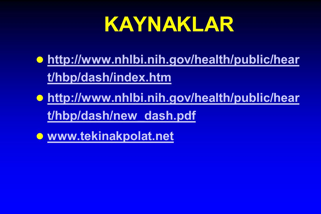 KAYNAKLAR http://www.nhlbi.nih.gov/health/public/heart/hbp/dash/index.htm. http://www.nhlbi.nih.gov/health/public/heart/hbp/dash/new_dash.pdf.