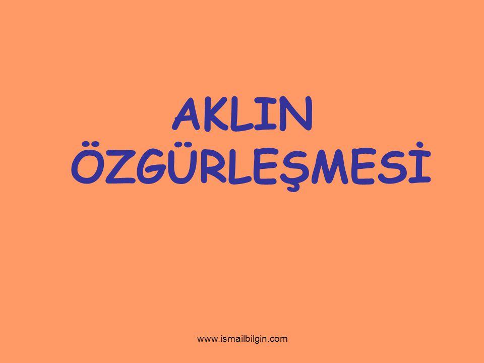 AKLIN ÖZGÜRLEŞMESİ www.ismailbilgin.com