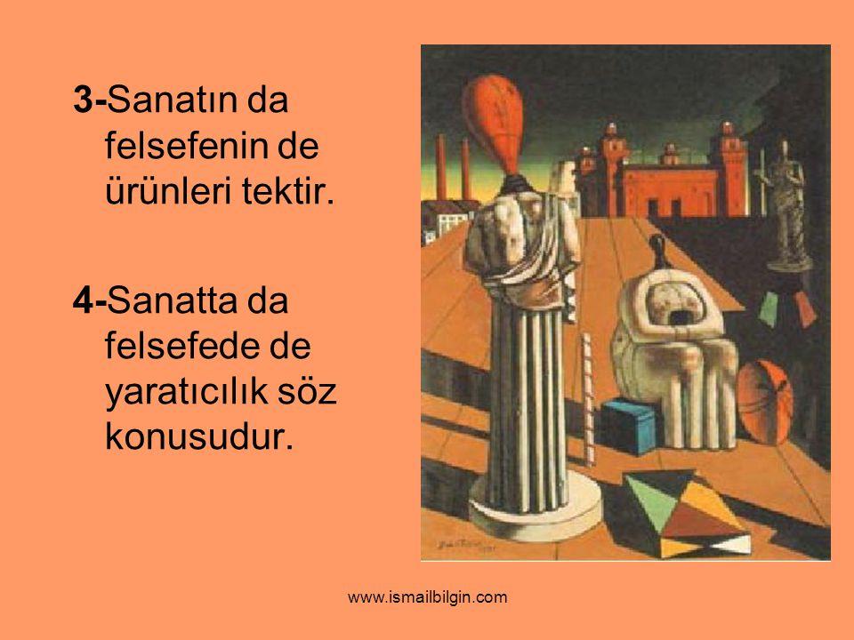 3-Sanatın da felsefenin de ürünleri tektir.