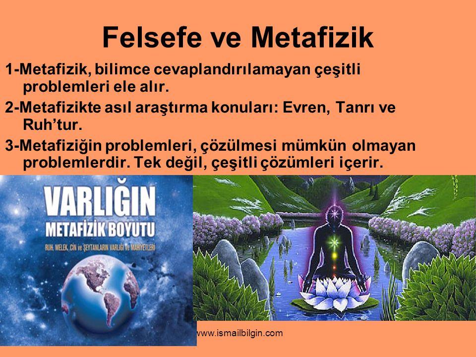 Felsefe ve Metafizik 1-Metafizik, bilimce cevaplandırılamayan çeşitli problemleri ele alır.