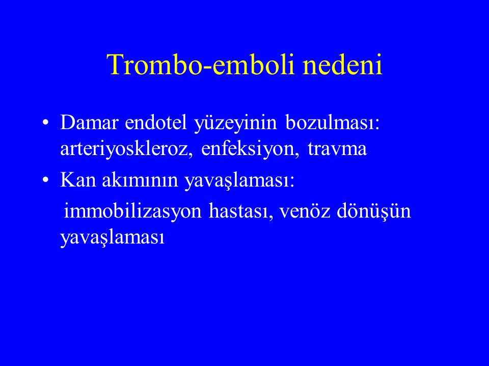 Trombo-emboli nedeni Damar endotel yüzeyinin bozulması: arteriyoskleroz, enfeksiyon, travma. Kan akımının yavaşlaması: