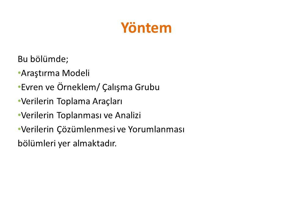 Yöntem Bu bölümde; Araştırma Modeli Evren ve Örneklem/ Çalışma Grubu