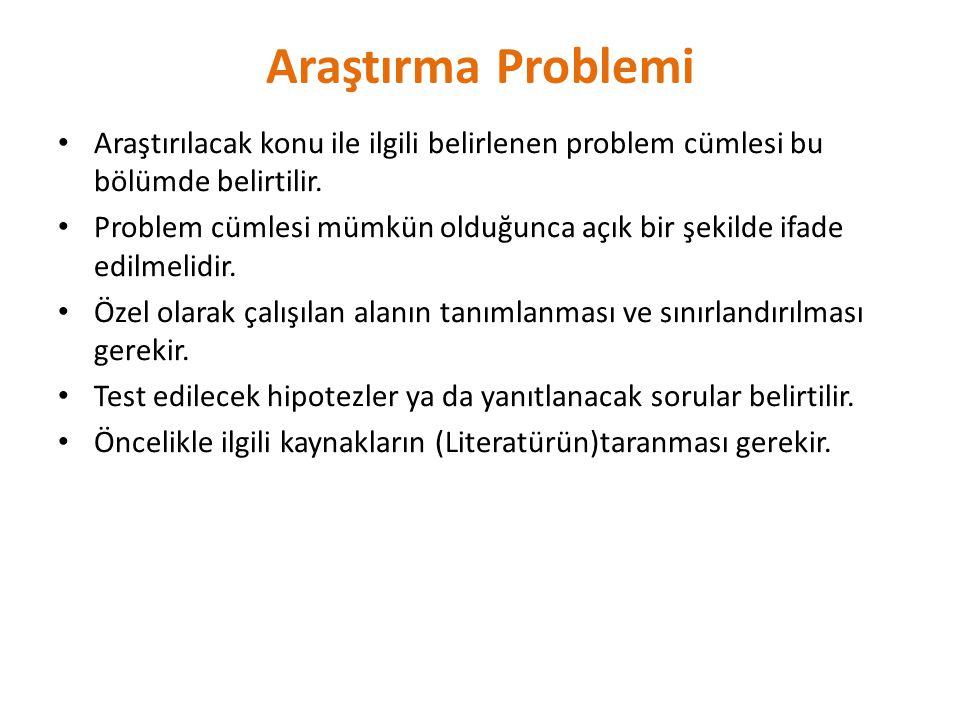 Araştırma Problemi Araştırılacak konu ile ilgili belirlenen problem cümlesi bu bölümde belirtilir.