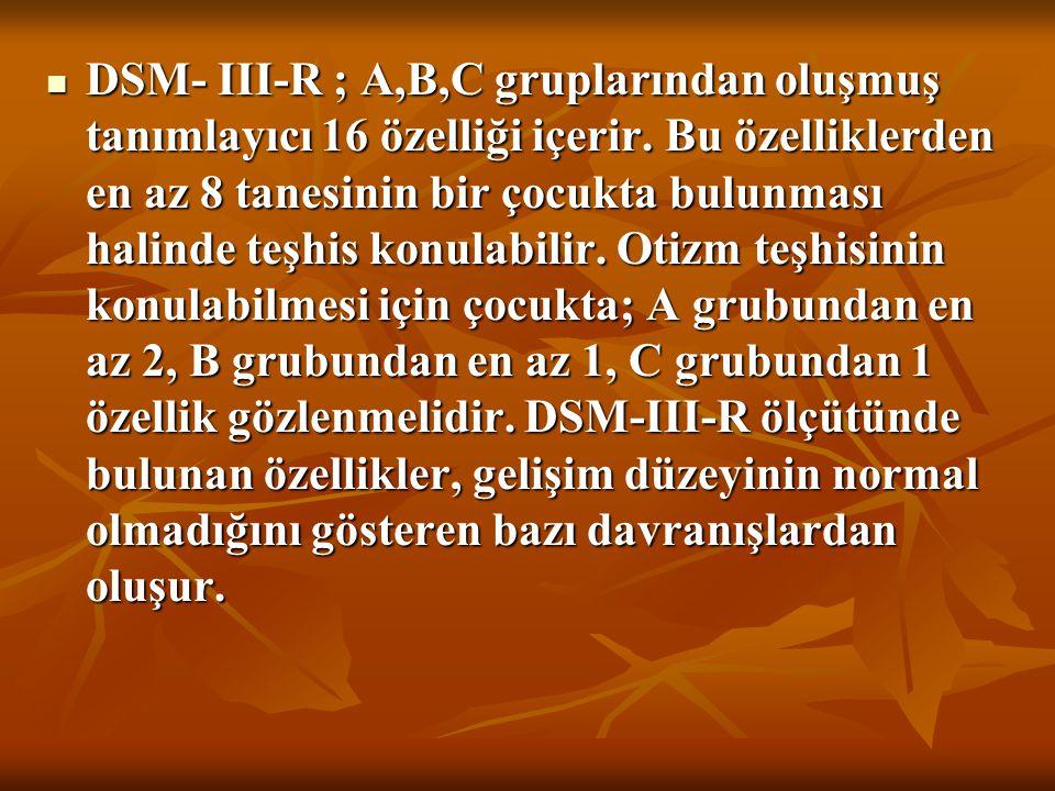 DSM- III-R ; A,B,C gruplarından oluşmuş tanımlayıcı 16 özelliği içerir