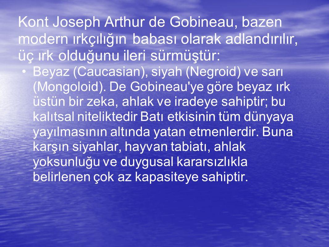 Kont Joseph Arthur de Gobineau, bazen modern ırkçılığın babası olarak adlandırılır, üç ırk olduğunu ileri sürmüştür:
