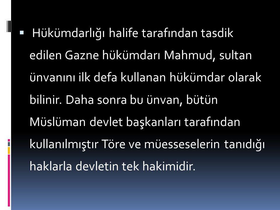 Hükümdarlığı halife tarafından tasdik edilen Gazne hükümdarı Mahmud, sultan ünvanını ilk defa kullanan hükümdar olarak bilinir.