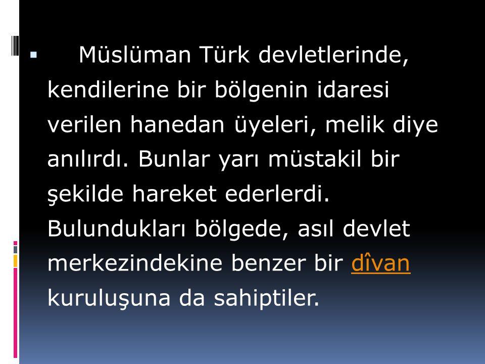 Müslüman Türk devletlerinde, kendilerine bir bölgenin idaresi verilen hanedan üyeleri, melik diye anılırdı.