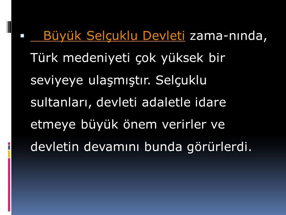 Büyük Selçuklu Devleti zama-nında, Türk medeniyeti çok yüksek bir seviyeye ulaşmıştır.