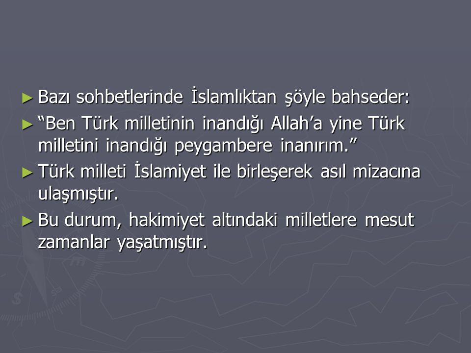 Bazı sohbetlerinde İslamlıktan şöyle bahseder: