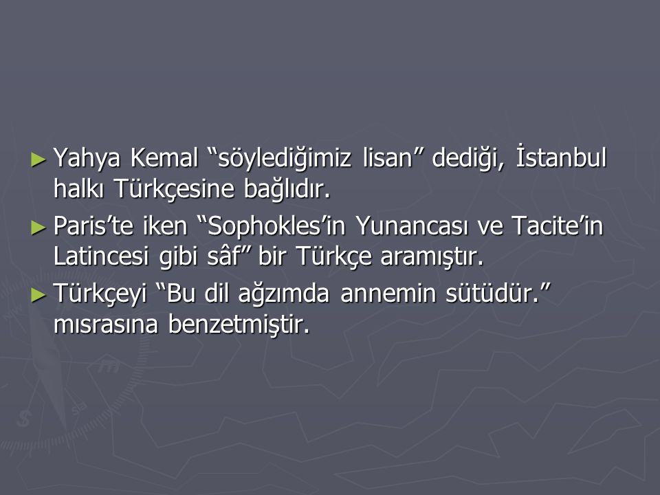 Yahya Kemal söylediğimiz lisan dediği, İstanbul halkı Türkçesine bağlıdır.