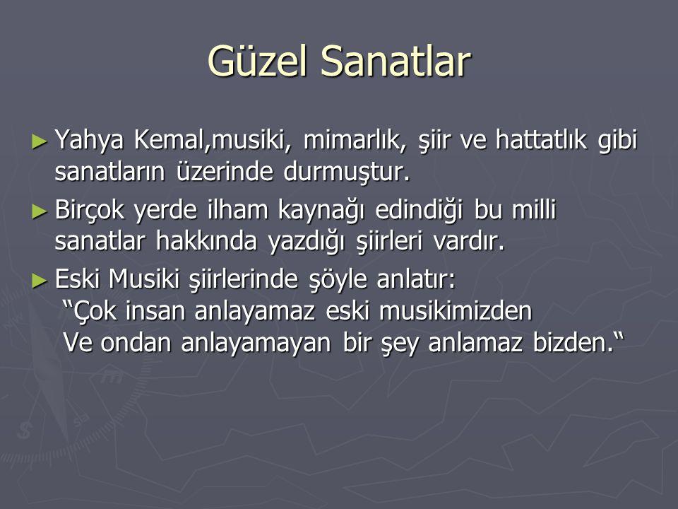 Güzel Sanatlar Yahya Kemal,musiki, mimarlık, şiir ve hattatlık gibi sanatların üzerinde durmuştur.