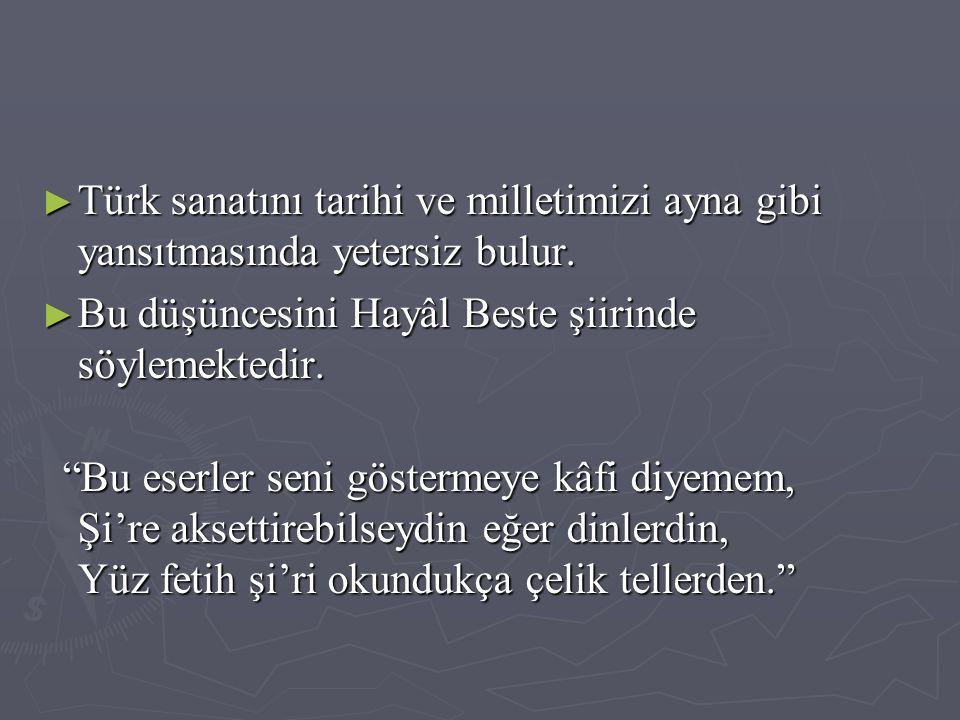 Türk sanatını tarihi ve milletimizi ayna gibi yansıtmasında yetersiz bulur.
