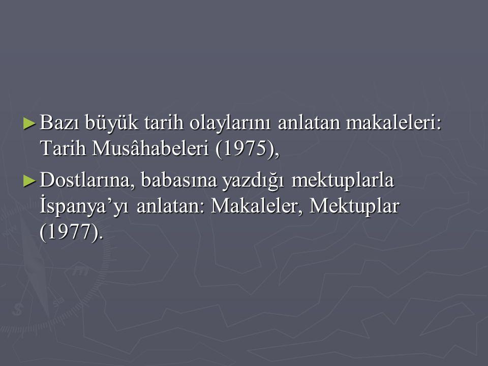 Bazı büyük tarih olaylarını anlatan makaleleri: Tarih Musâhabeleri (1975),