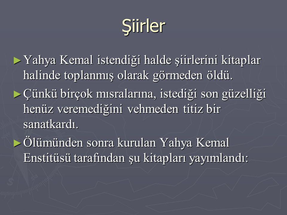 Şiirler Yahya Kemal istendiği halde şiirlerini kitaplar halinde toplanmış olarak görmeden öldü.