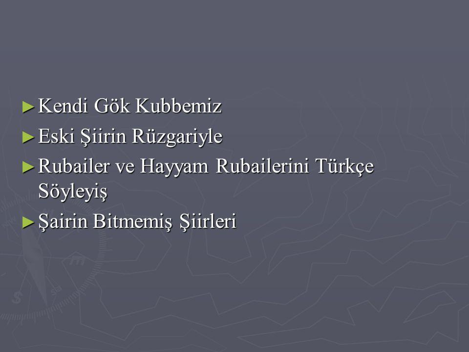Kendi Gök Kubbemiz Eski Şiirin Rüzgariyle. Rubailer ve Hayyam Rubailerini Türkçe Söyleyiş.