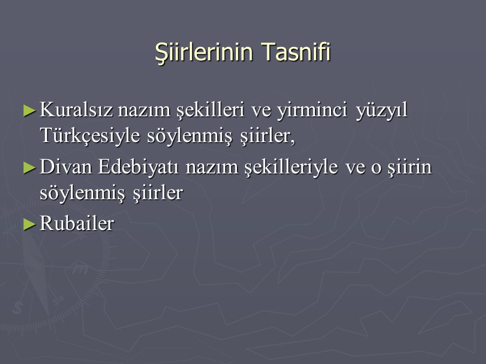 Şiirlerinin Tasnifi Kuralsız nazım şekilleri ve yirminci yüzyıl Türkçesiyle söylenmiş şiirler,