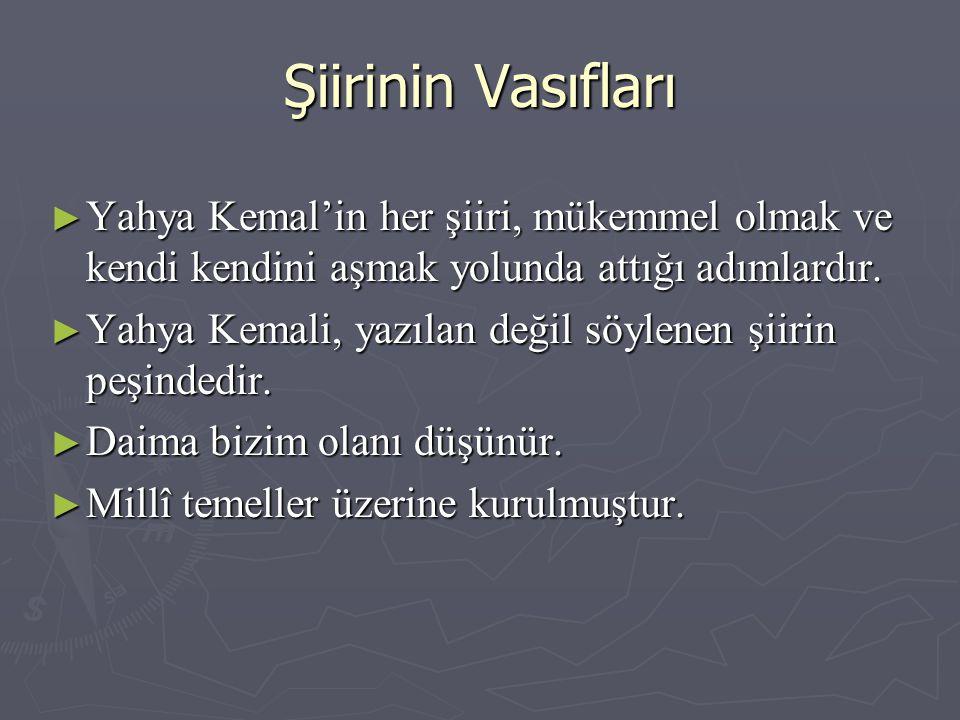 Şiirinin Vasıfları Yahya Kemal'in her şiiri, mükemmel olmak ve kendi kendini aşmak yolunda attığı adımlardır.