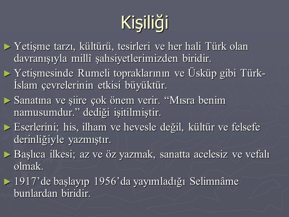 Kişiliği Yetişme tarzı, kültürü, tesirleri ve her hali Türk olan davranışıyla millî şahsiyetlerimizden biridir.