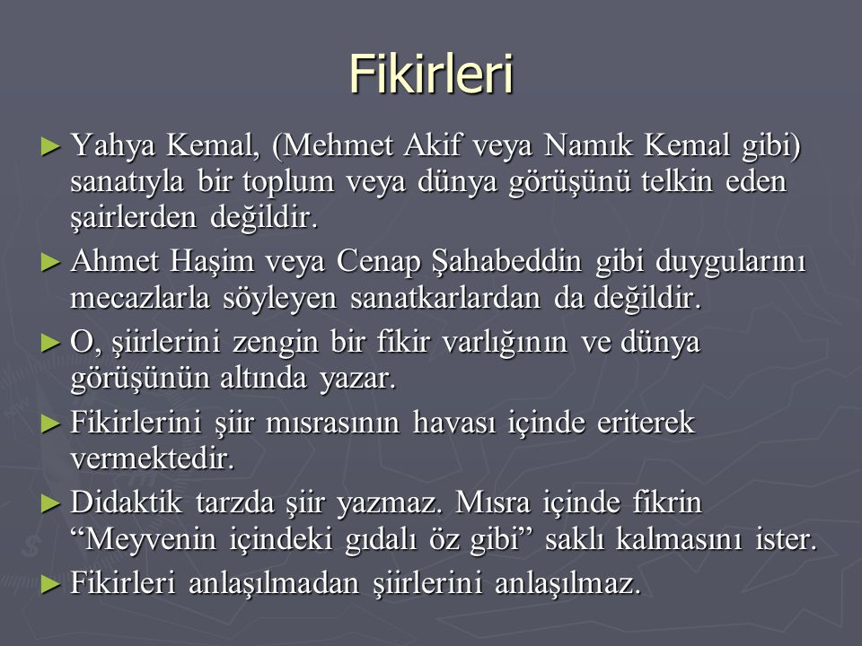 Fikirleri Yahya Kemal, (Mehmet Akif veya Namık Kemal gibi) sanatıyla bir toplum veya dünya görüşünü telkin eden şairlerden değildir.
