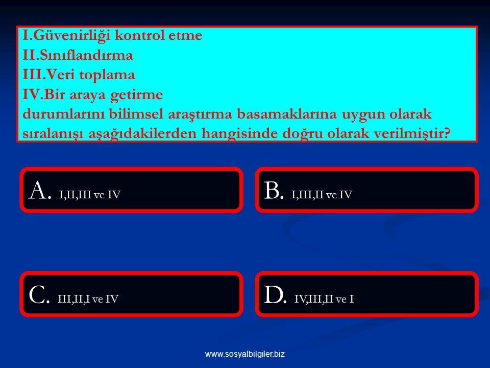 A. I,II,III ve IV B. I,III,II ve IV C. III,II,I ve IV