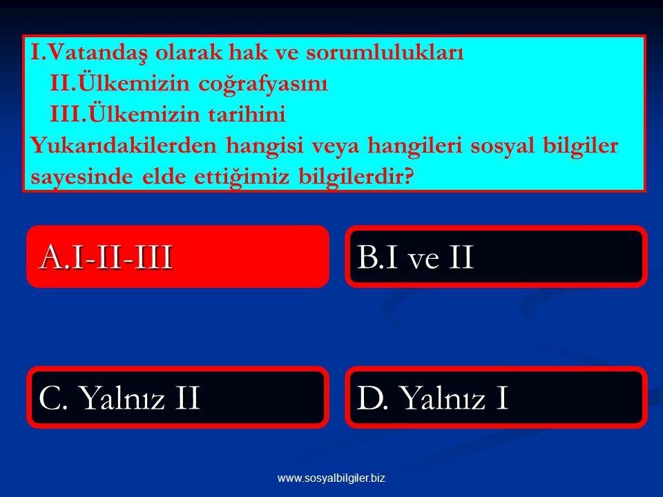A.I-II-III B.I ve II C. Yalnız II D. Yalnız I
