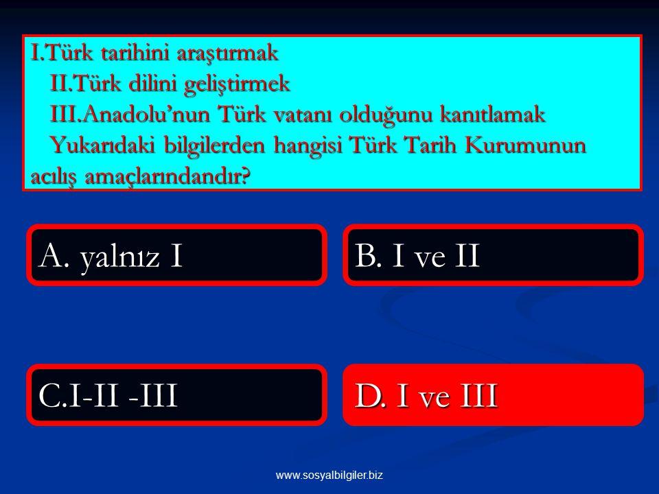 A. yalnız I B. I ve II C.I-II -III D. I ve III
