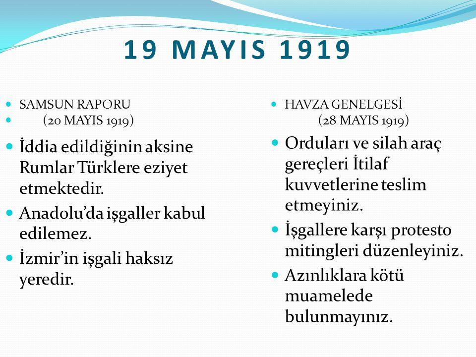 19 MAYIS 1919 SAMSUN RAPORU. (20 MAYIS 1919) HAVZA GENELGESİ. (28 MAYIS 1919)