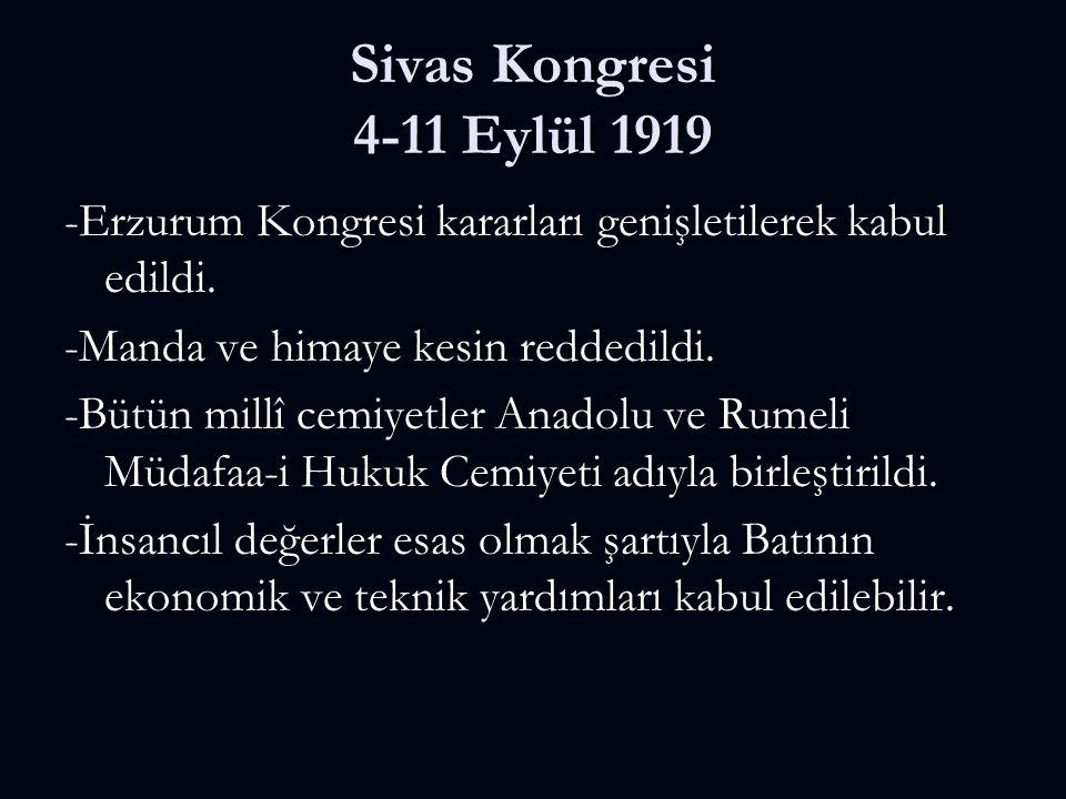 Sivas Kongresi 4-11 Eylül 1919 -Erzurum Kongresi kararları genişletilerek kabul edildi. -Manda ve himaye kesin reddedildi.