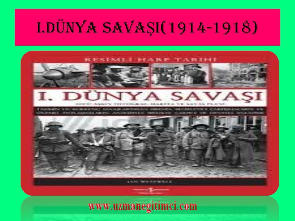 I.DÜNYA SAVAŞI(1914-1918)
