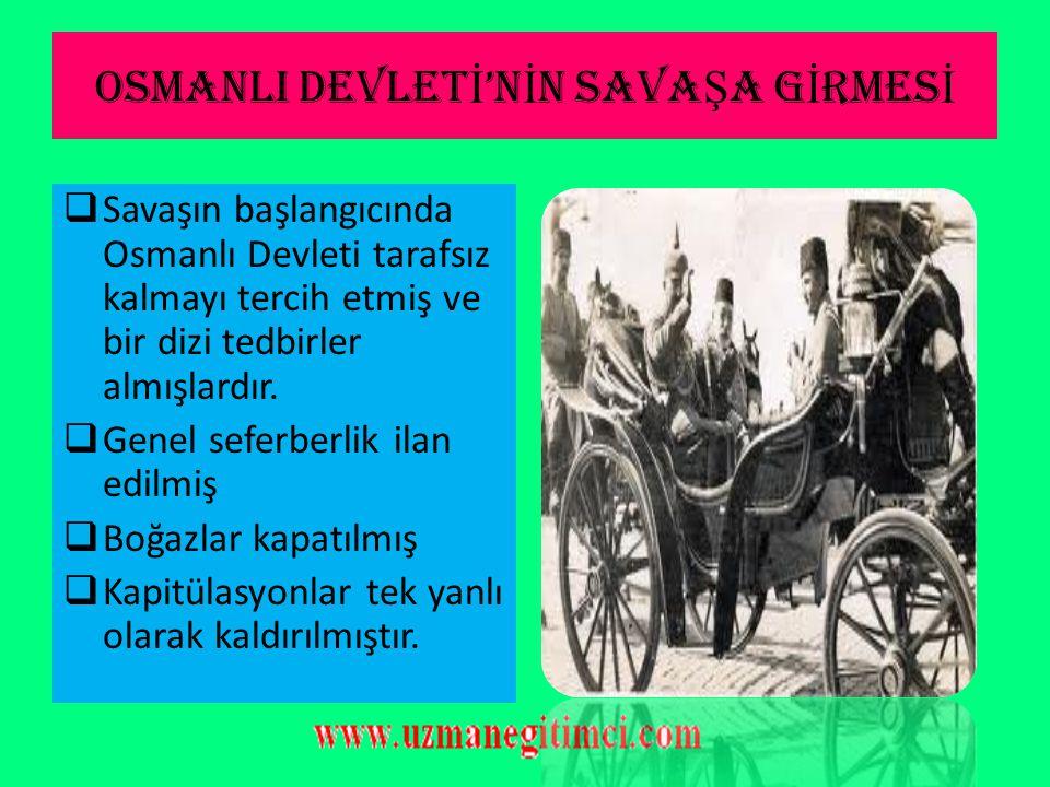 OSMANLI DEVLETİ'NİN SAVAŞA GİRMESİ