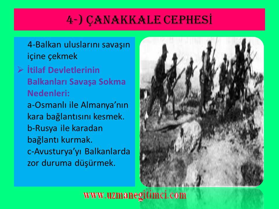 4-) ÇANAKKALE CEPHESİ 4-Balkan uluslarını savaşın içine çekmek