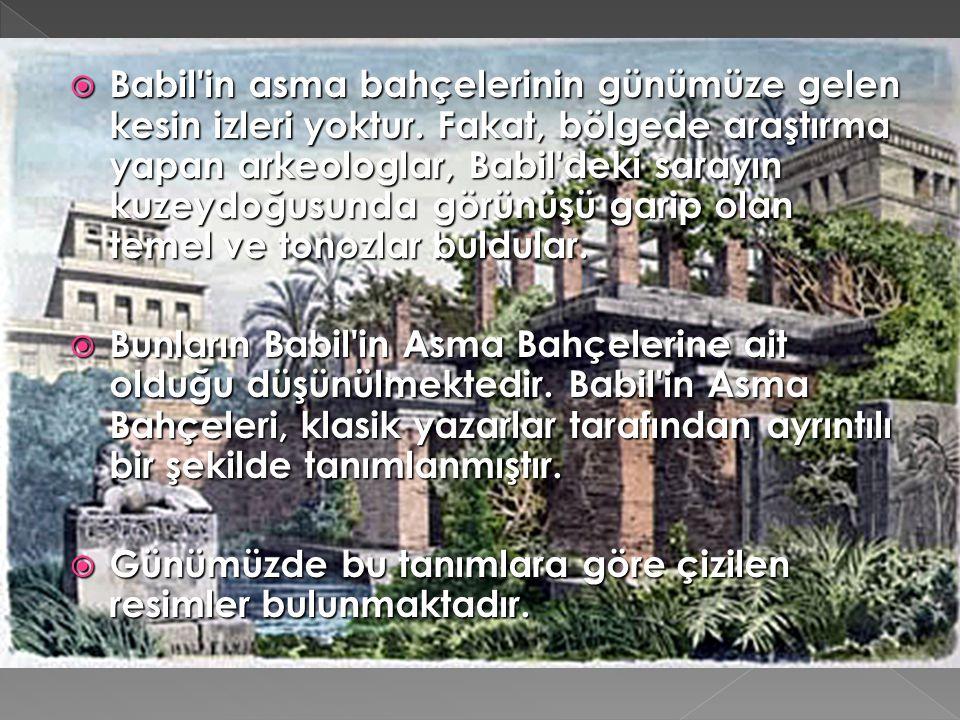 Babil in asma bahçelerinin günümüze gelen kesin izleri yoktur