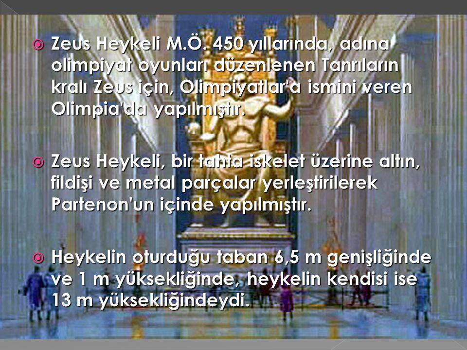 Zeus Heykeli M.Ö. 450 yıllarında, adına olimpiyat oyunları düzenlenen Tanrıların kralı Zeus için, Olimpiyatlar a ismini veren Olimpia da yapılmıştır.