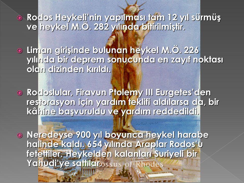 Rodos Heykeli'nin yapılması tam 12 yıl sürmüş ve heykel M. Ö
