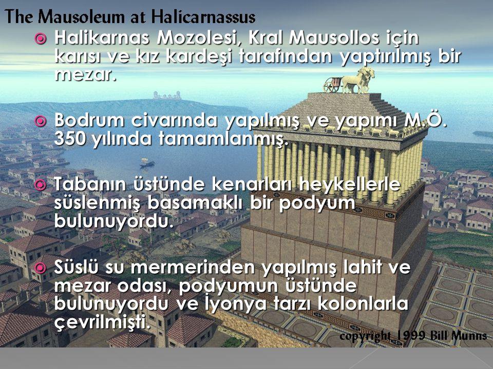 Halikarnas Mozolesi, Kral Mausollos için karısı ve kız kardeşi tarafından yaptırılmış bir mezar.