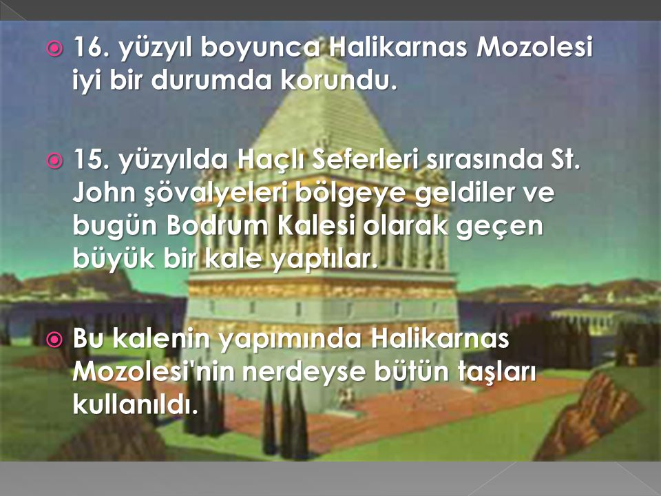 16. yüzyıl boyunca Halikarnas Mozolesi iyi bir durumda korundu.