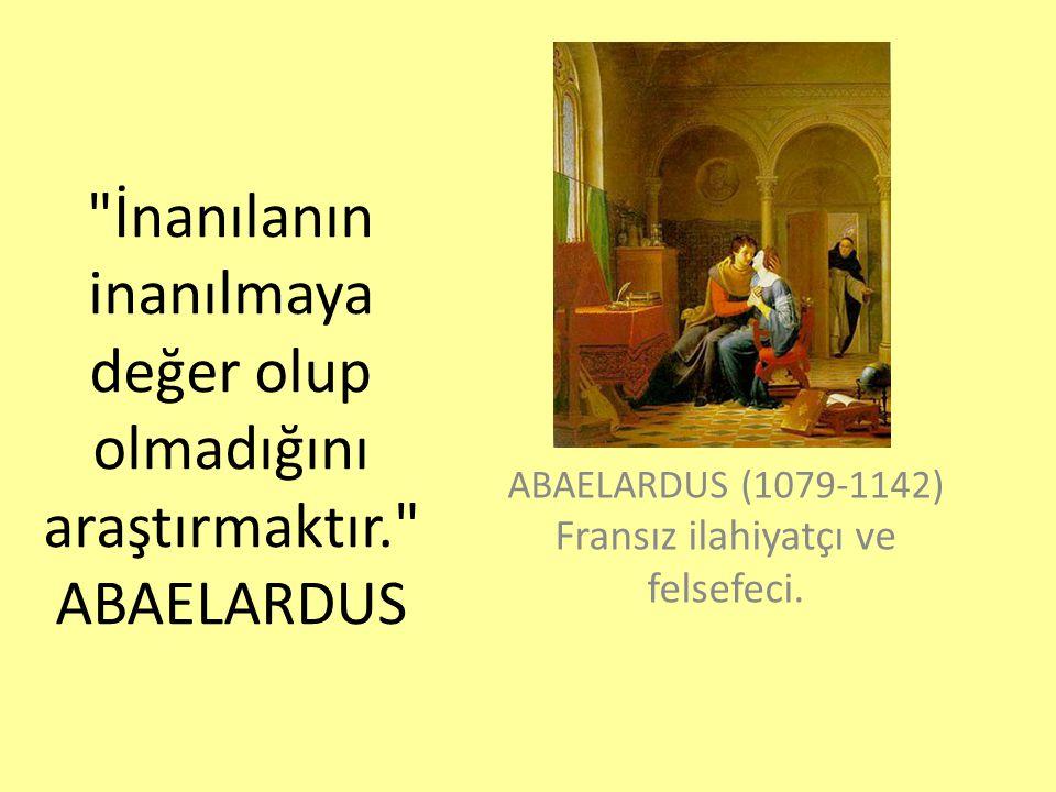 ABAELARDUS (1079-1142) Fransız ilahiyatçı ve felsefeci.